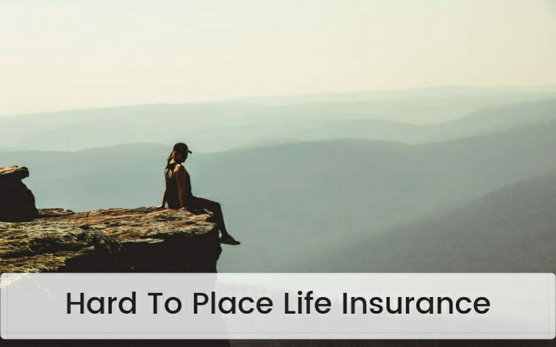Hard To Place Life Insurance