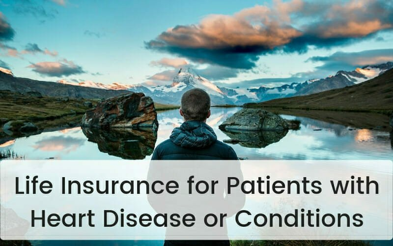 Life Insurance for Patients with Heart Disease or Conditions