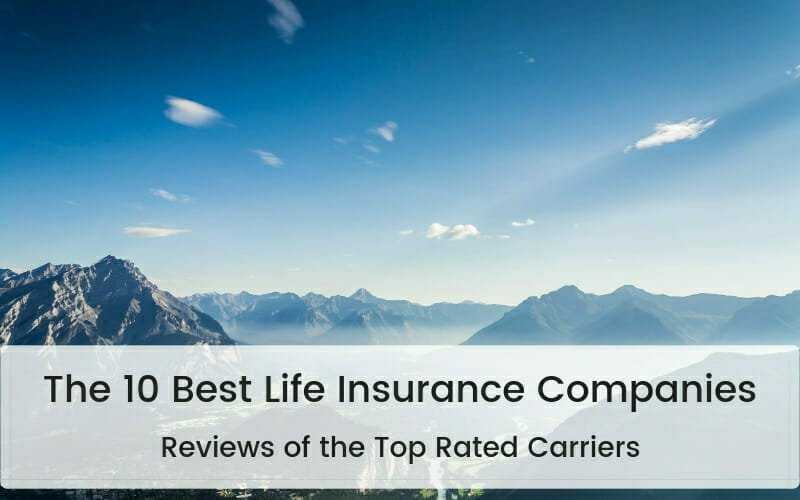 Best Life Insurance Company >> 10 Best Life Insurance Companies Top Carrier Reviews 2019